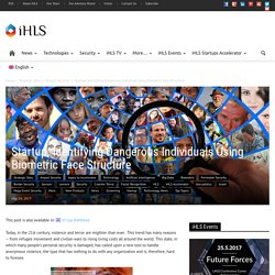 Startup: Identifying Dangerous Individuals Using Biometric Face Structure - iHLS