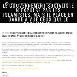 Le gouvernement socialiste n'expulse pas les islamistes, mais il place en garde à vue ceux qui le réclament !