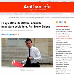 La question identitaire, nouvelle imposture socialiste. Par Bruno Guigue