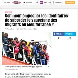 Comment empêcher les identitaires de saborder le sauvetage des migrants en Méditerranée ?