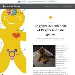 Le genre #2 L'identité et l'expression de genre – Jeanneke Paper
