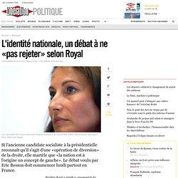 L'identité nationale, un débat à ne «pas rejeter» selon Royal -