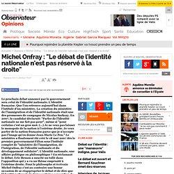 """Michel Onfray : """"Le débat de l'identité nationale n'est pas rése"""
