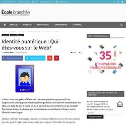 Identité numérique : Qui êtes-vous sur le Web?