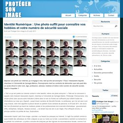 Identité Numérique : Une photo suffit pour connaître vos hobbies et votre numéro de sécurité sociale