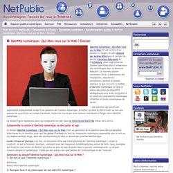 Identité numérique : Qui êtes-vous sur le Web ? Dossier