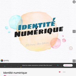 Identité numérique by maeva.boye on Genial.ly