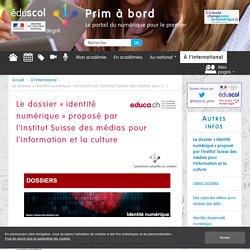 Le dossier « identité numérique » proposé par l'Institut Suisse des médias pour l'information et la culture - Prim à bord