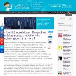 Identité numérique : En quoi les médias sociaux modifient-ils notre rapport à la mort