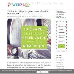 10 étapes clés pour gérer votre identité numérique - Webzako