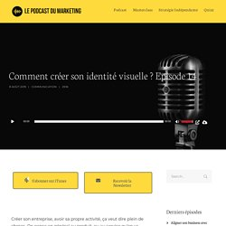 Comment créer son identité visuelle ? Episode 14 - le Podcast du Marketing