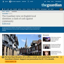 The Guardian view on English local identities: a clash of cash against community