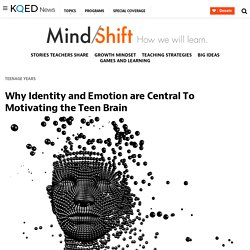 Why Identity and Emotion are Central To Motivating the Teen Brain
