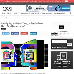 Identity Negotiations of Young Active Facebook Users: What Does it mean?