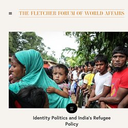 Identity Politics and India's Refugee Policy — THE FLETCHER FORUM OF WORLD AFFAIRS