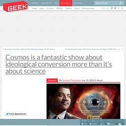 Cosmos is a fantastic show about ideological conversion more than it's about science