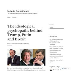The ideological psychopaths behind Trump, Putin and Brexit – Infinite Coincidence