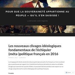 Les nouveaux clivages idéologiques fondamentaux de l'échiquier (méta-)politique français en 2016