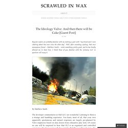 The Ideology Valve: And then there will be Cake [Guest Post] « Scrawled in Wax