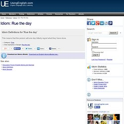 Rue the day - Idiom Definition