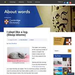 I slept like a log. (Sleep idioms) – About Words – Cambridge Dictionaries Online blog