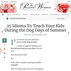 25 Idioms To Teach Your Kids During the Dog Days of Summer