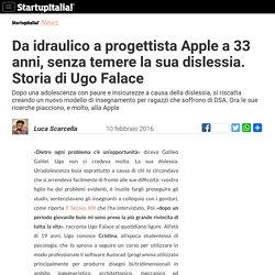 Ugo Falace, da idraulico a progettista Apple, senza temere la dislessia