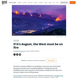 If it's August, the West must be on fire By Nathanael Johnson on Aug 21, 2020 at 3:58 am