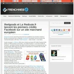 Ifeelgoods et La Redoute.fr lancent les premiers crédits Facebook sur un site marchand européen