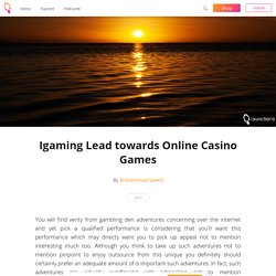 Igaming Lead towards Online Casino Games - Muhammad Saeed