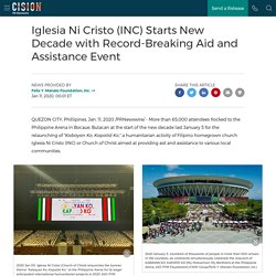 Iglesia Ni Cristo (INC) Starts New Decade with Record-Breaking Aid and Assistance Event