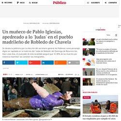 Un muñeco de Pablo Iglesias, apedreado a lo 'Judas' en el pueblo madrileño de Robledo de Chavela