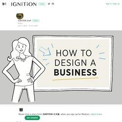 ビジネスをデザインする6つの方法 – IGNITION 日本版 – Medium