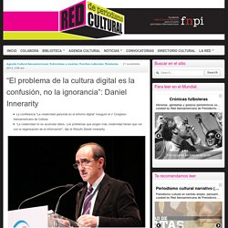 """""""El problema de la cultura digital es la confusión, no la ignorancia"""": Daniel Innerarity"""