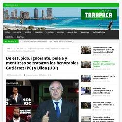 De estúpido, ignorante, pelele y mentiroso se trataron los honorables Gutiérrez (PC) y Ulloa (UDI) – Tarapaca Online