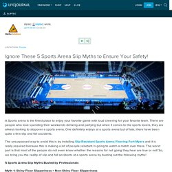 Ignore These 5 Sports Arena Slip Myths to Ensure Your Safety!: sliptec