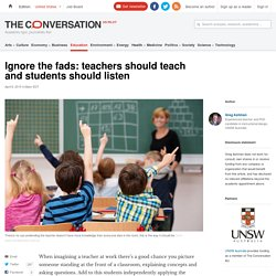 Ignore the fads: teachers should teach and students should listen