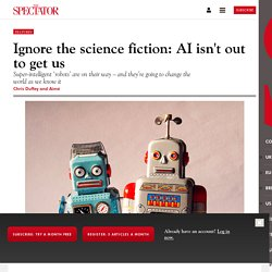 Ignore the science fiction: AI isn't out to get us