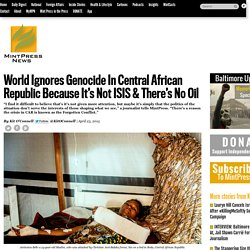World Ignores Genocide In Central African Republic Because It's Not ISIS & Th...