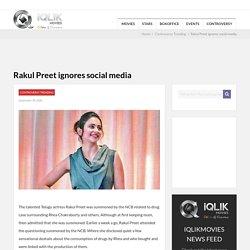 Rakul Preet ignores social media