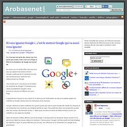Si vous ignorez Google+, c'est le moteur Google qui va aussi vous ignorer