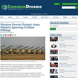 Western Powers Protect Arms Markets Ignoring Civilian Killings