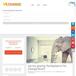 Are You Ignoring The Elephant In The (Change) Room? - Change! - Change Management News & Tips