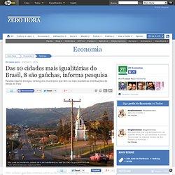 Das 10 cidades mais igualitárias do Brasil, 8 são gaúchas, informa pesquisa - Economia