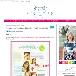 IHeart Organizing: Fresh Face at Fresh Home Blog - Tool Caddy Organization