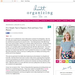 IHeart Organizing: Five Simple Tips to Organize, Print and Enjoy Your Photos!