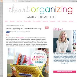 IHeart Organizing: UHeart Organizing: A Clever Kid's Book Caddy