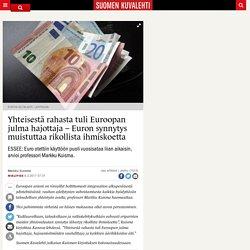 Yhteisestä rahasta tuli Euroopan julma hajottaja – Euron synnytys muistuttaa rikollista ihmiskoetta - Suomenkuvalehti.fi