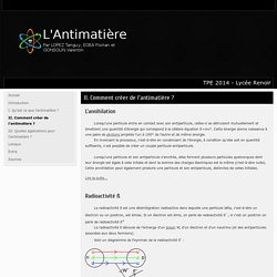 II. Comment créer de l'antimatière ?