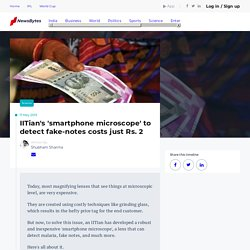 IITian's 'smartphone microscope' to detect fake-notes costs just Rs. 2